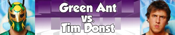 Green Ant vs. Tim Donst