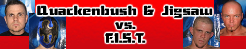 Mike Quackenbush & Jigsaw vs. F.I.S.T.!