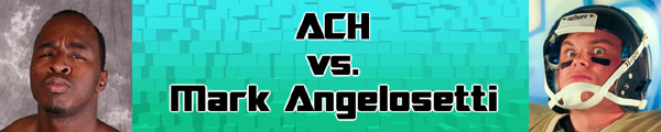 ACH vs. Mr. Touchdown Mark Angelosetti